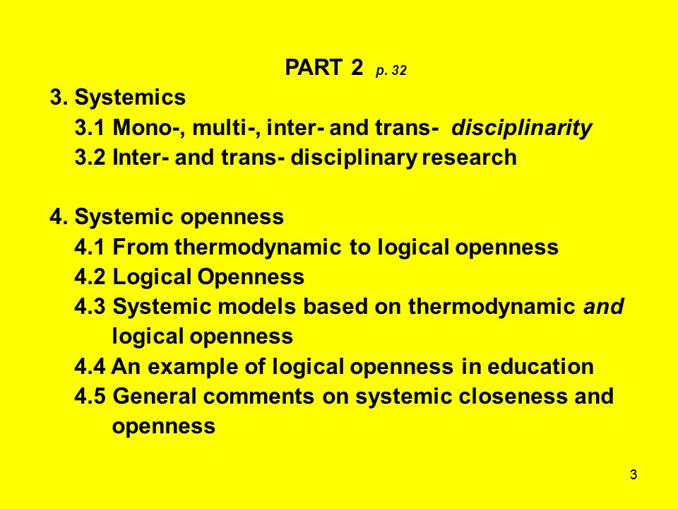 33 PART 2 p. 32 3. Systemics 3.1 Mono-, multi-, inter- and trans- disciplinarity 3.2 Inter- and trans- disciplinary research 4. Systemic openness 4.1