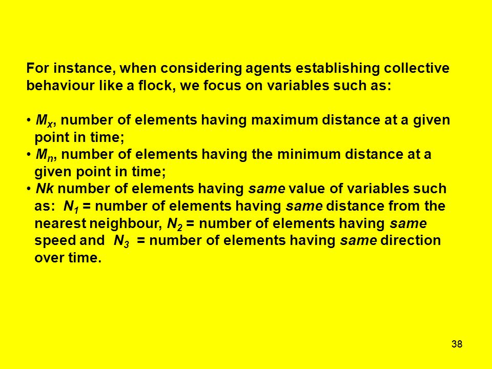 38 For instance, when considering agents establishing collective behaviour like a flock, we focus on variables such as: M x, number of elements having