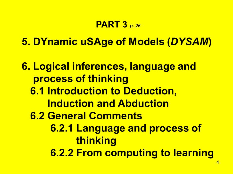 44 PART 3 p. 26 5. DYnamic uSAge of Models (DYSAM) 6. Logical inferences, language and process of thinking 6.1 Introduction to Deduction, Induction an