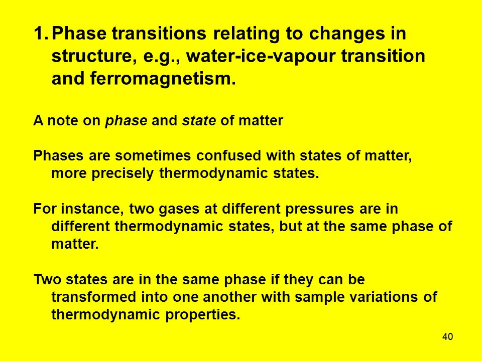 40 1.Phase transitions relating to changes in structure, e.g., water-ice-vapour transition and ferromagnetism. A note on phase and state of matter Pha
