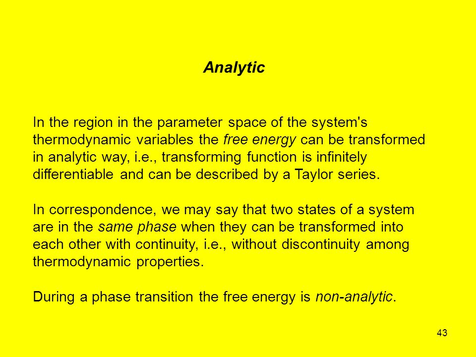 43 Analytic In the region in the parameter space of the system's thermodynamic variables the free energy can be transformed in analytic way, i.e., tra