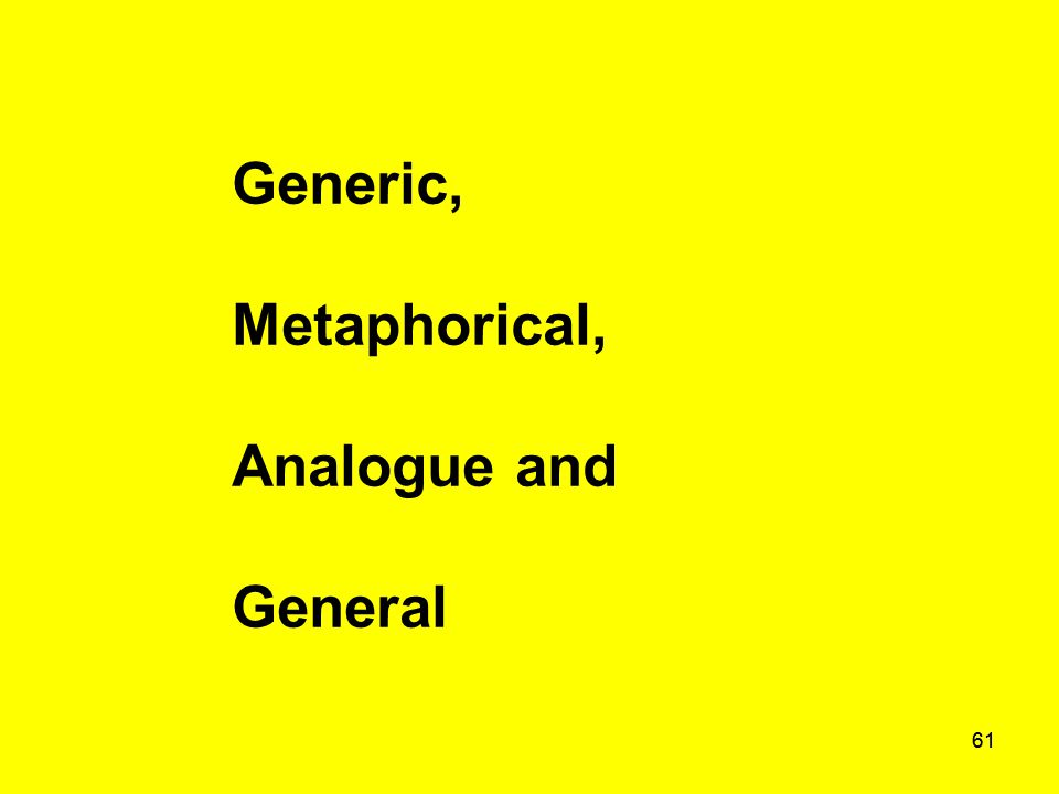 61 Generic, Metaphorical, Analogue and General