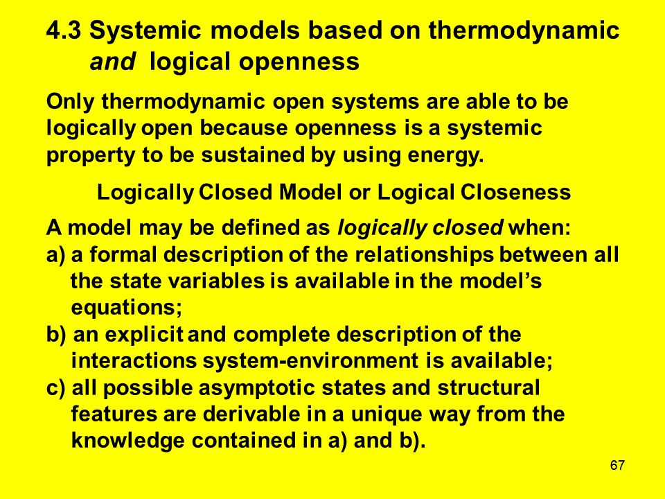 67 4.3 Systemic models based on thermodynamic and logical openness Only thermodynamic open systems are able to be logically open because openness is a