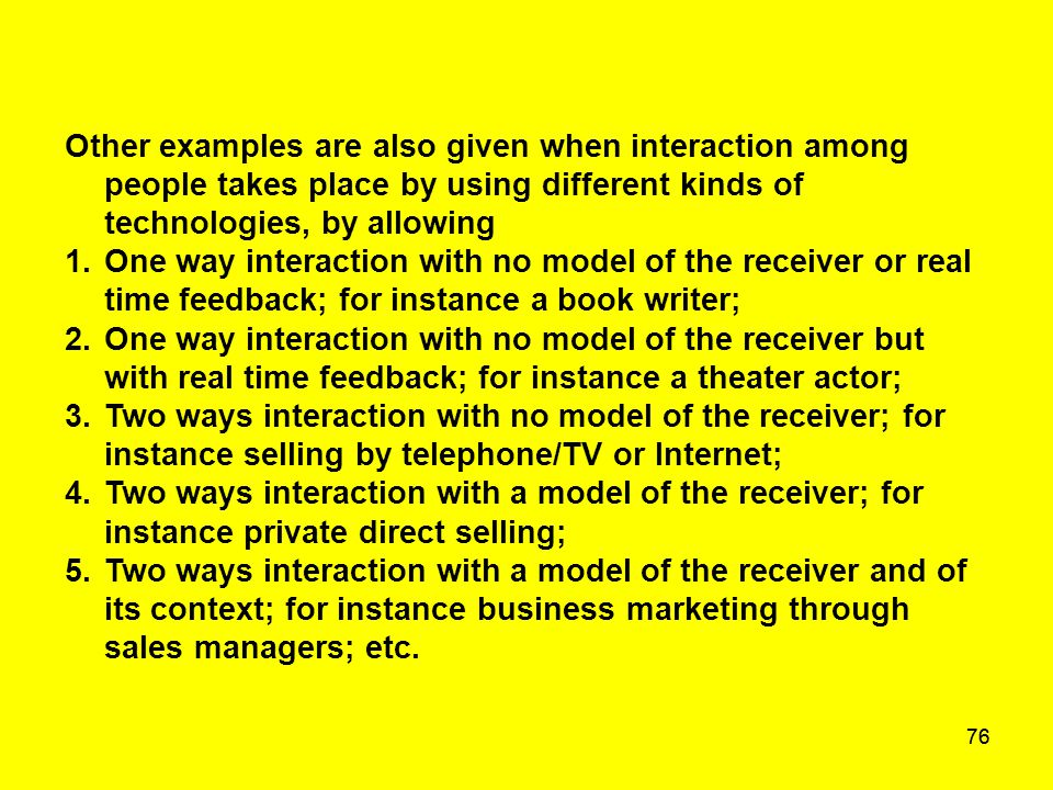 76 Other examples are also given when interaction among people takes place by using different kinds of technologies, by allowing 1.One way interaction