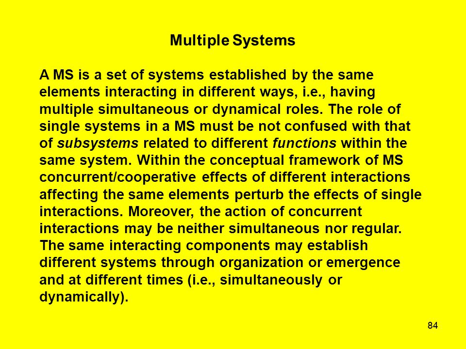 84 Multiple Systems A MS is a set of systems established by the same elements interacting in different ways, i.e., having multiple simultaneous or dyn