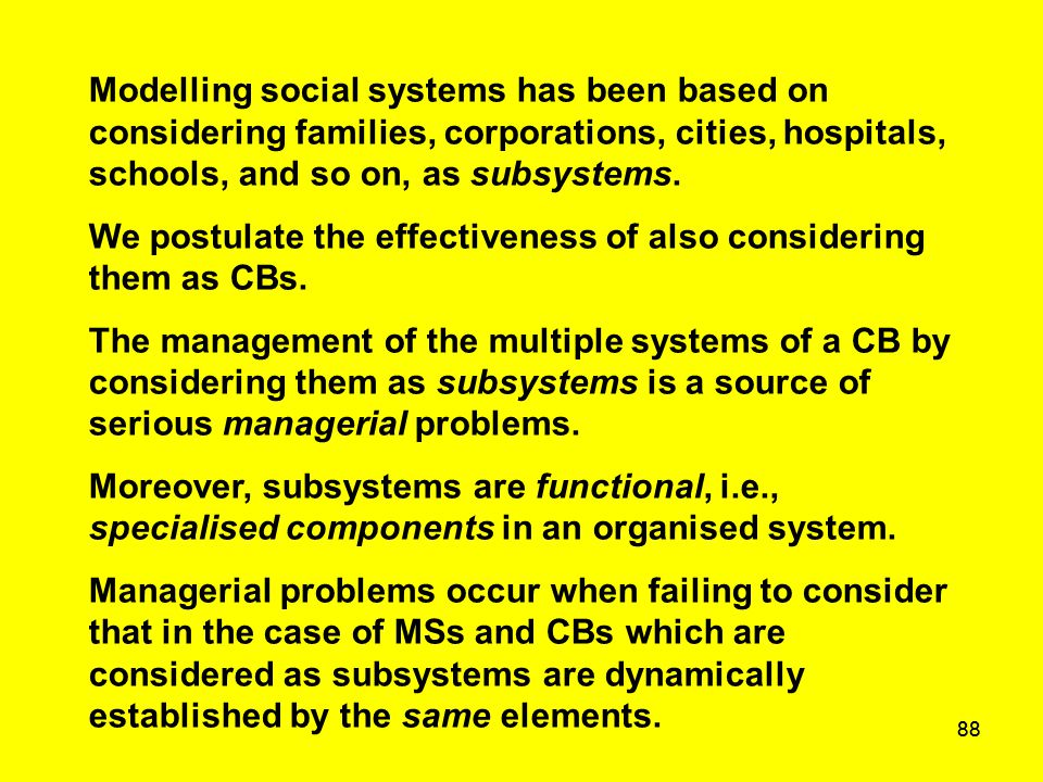 88 Modelling social systems has been based on considering families, corporations, cities, hospitals, schools, and so on, as subsystems. We postulate t