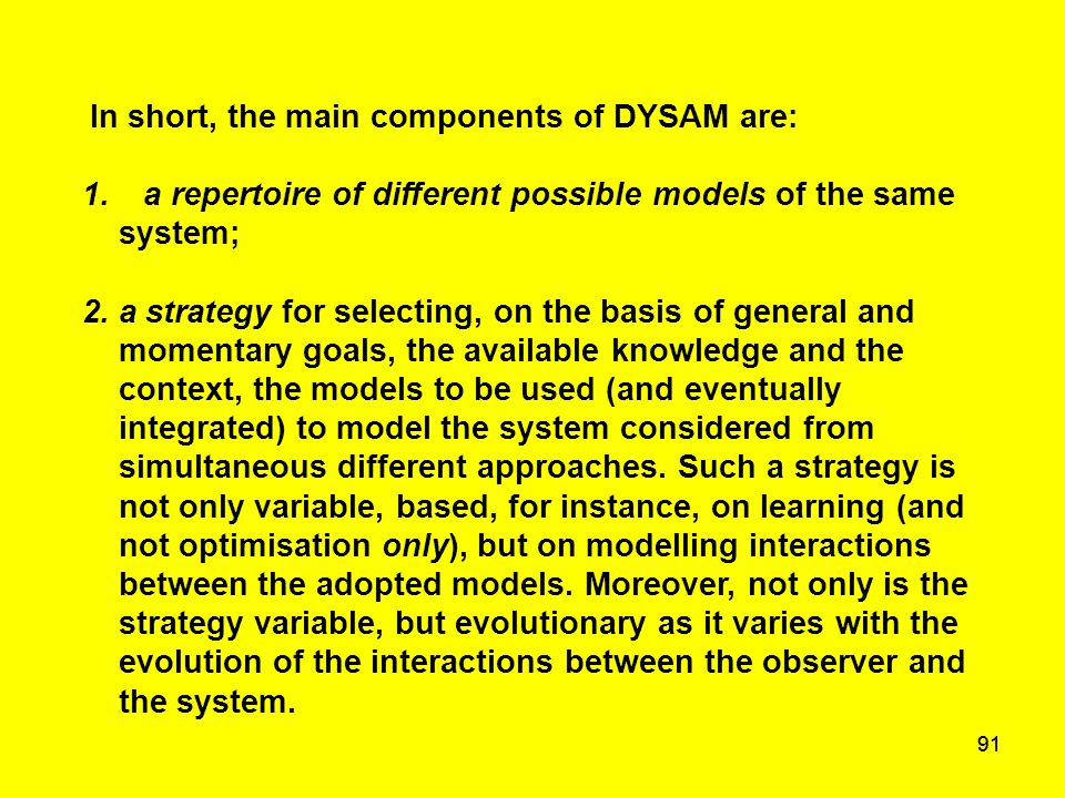 91 In short, the main components of DYSAM are: 1. a repertoire of different possible models of the same system; 2. a strategy for selecting, on the ba