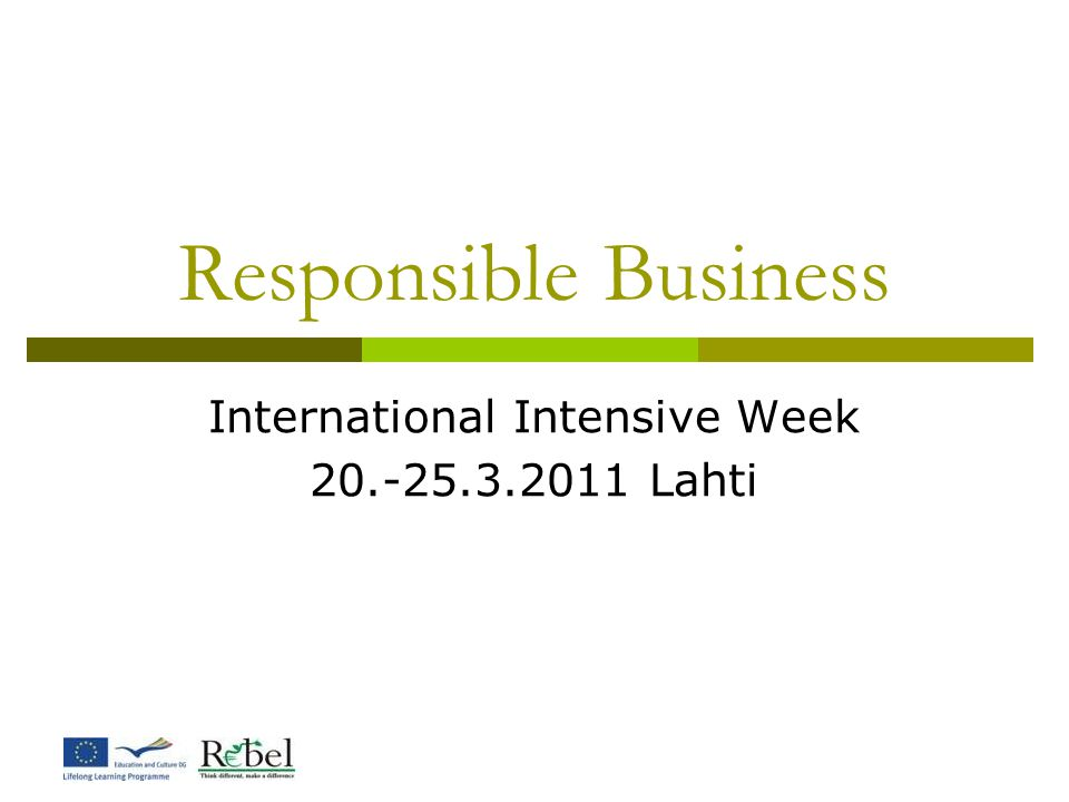 Responsible Business International Intensive Week 20.-25.3.2011 Lahti