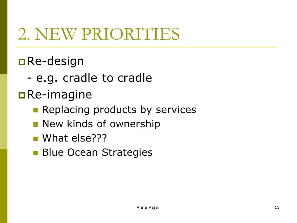 Anna Pajari11 2. NEW PRIORITIES  Re-design - e.g.