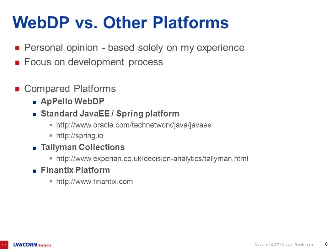 WebDP vs. Other Platforms Personal opinion - based solely on my experience Focus on development process Compared Platforms ApPello WebDP Standard Java