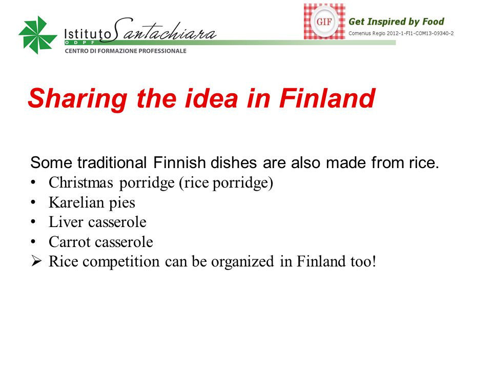 Sharing the idea in Finland Some traditional Finnish dishes are also made from rice.