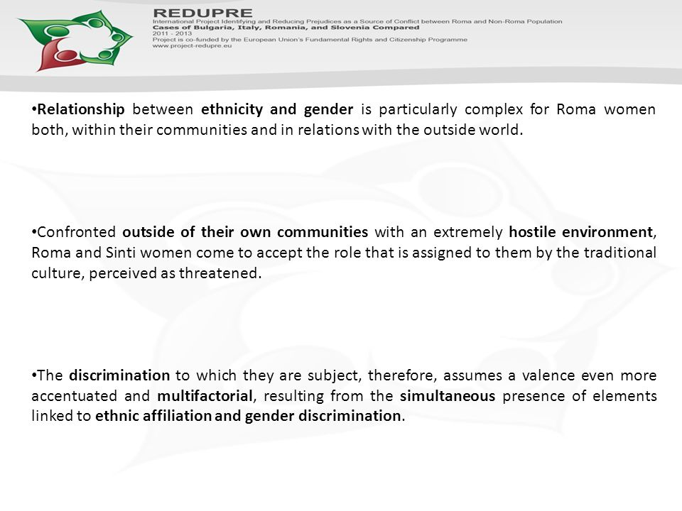 Relationship between ethnicity and gender is particularly complex for Roma women both, within their communities and in relations with the outside world.