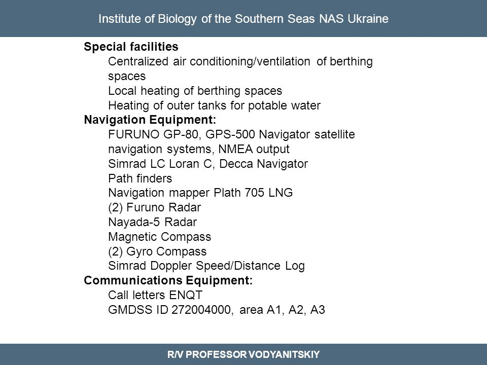 Institute of Biology of the Southern Seas NAS Ukraine R/V PROFESSOR VODYANITSKIY Special facilities Centralized air conditioning/ventilation of berthi