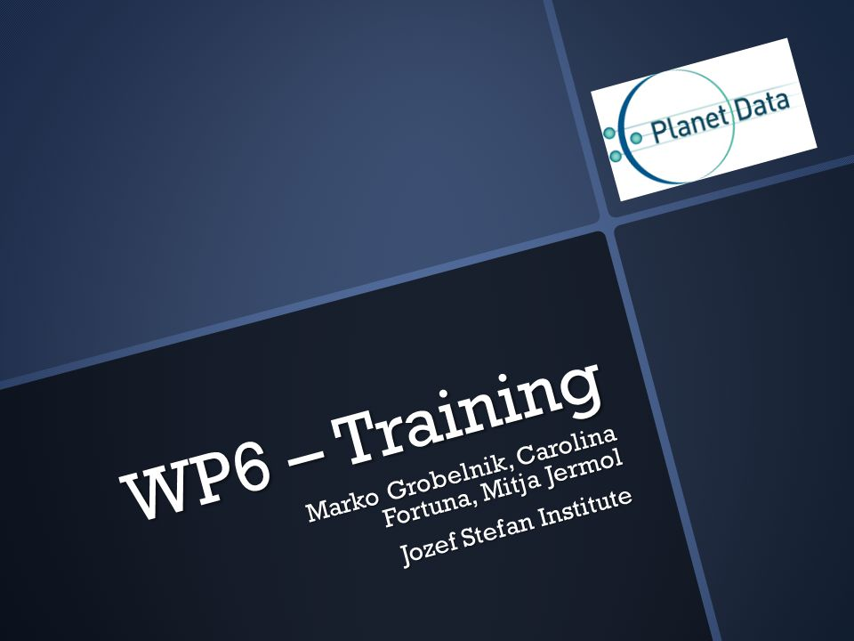 WP6 – Training Marko Grobelnik, Carolina Fortuna, Mitja Jermol Jozef Stefan Institute