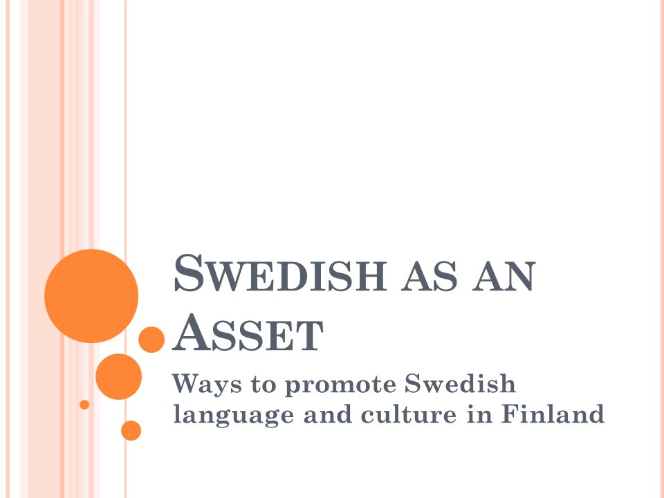S WEDISH AS AN A SSET Ways to promote Swedish language and culture in Finland