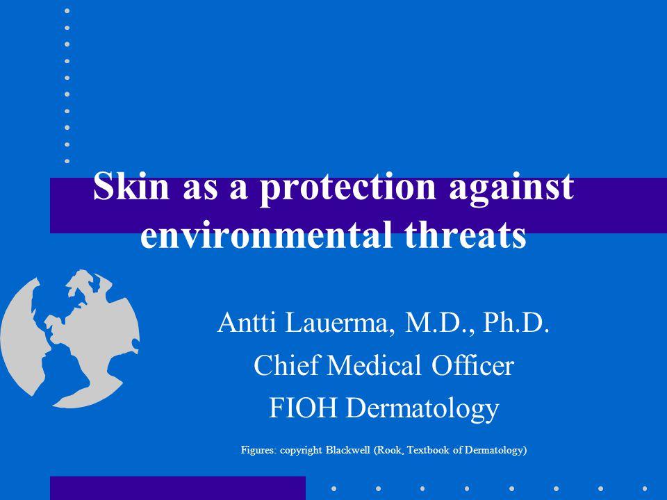 Skin as a protection against environmental threats Antti Lauerma, M.D., Ph.D.