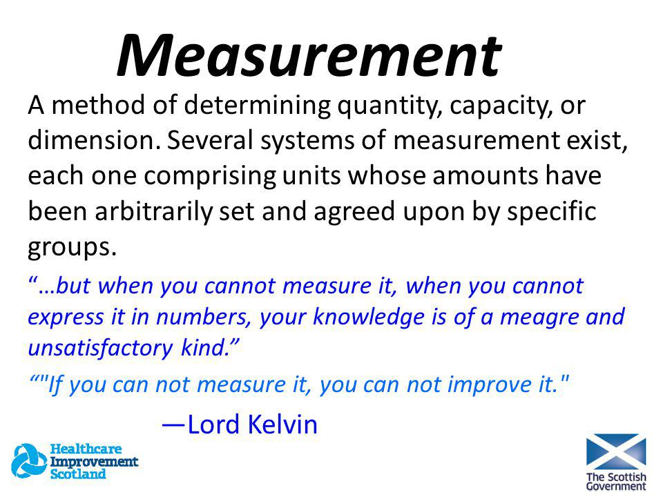 Measurement A method of determining quantity, capacity, or dimension. Several systems of measurement exist, each one comprising units whose amounts ha