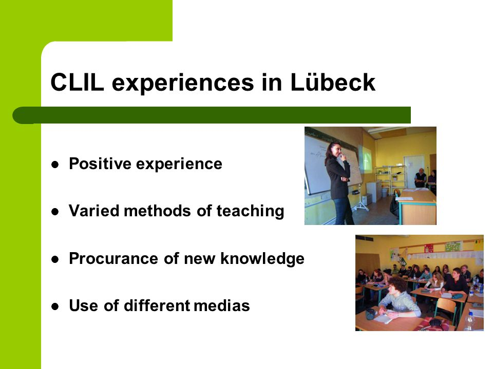 CLIL experiences in Lübeck Positive experience Varied methods of teaching Procurance of new knowledge Use of different medias