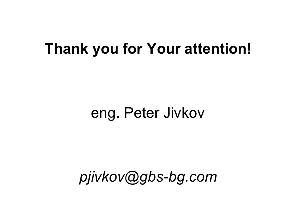 Thank you for Your attention! eng. Peter Jivkov pjivkov@gbs-bg.com