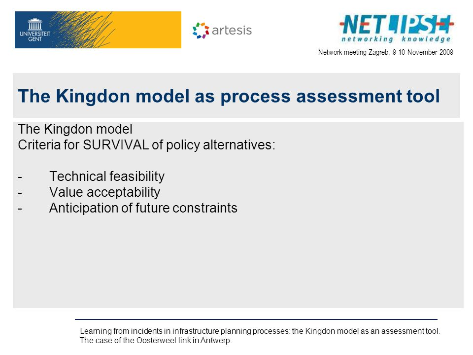 Network meeting Zagreb, 9-10 November 2009 Learning from incidents in infrastructure planning processes: the Kingdon model as an assessment tool. The