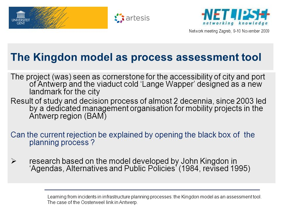 Network meeting Zagreb, 9-10 November 2009 Learning from incidents in infrastructure planning processes: the Kingdon model as an assessment tool.