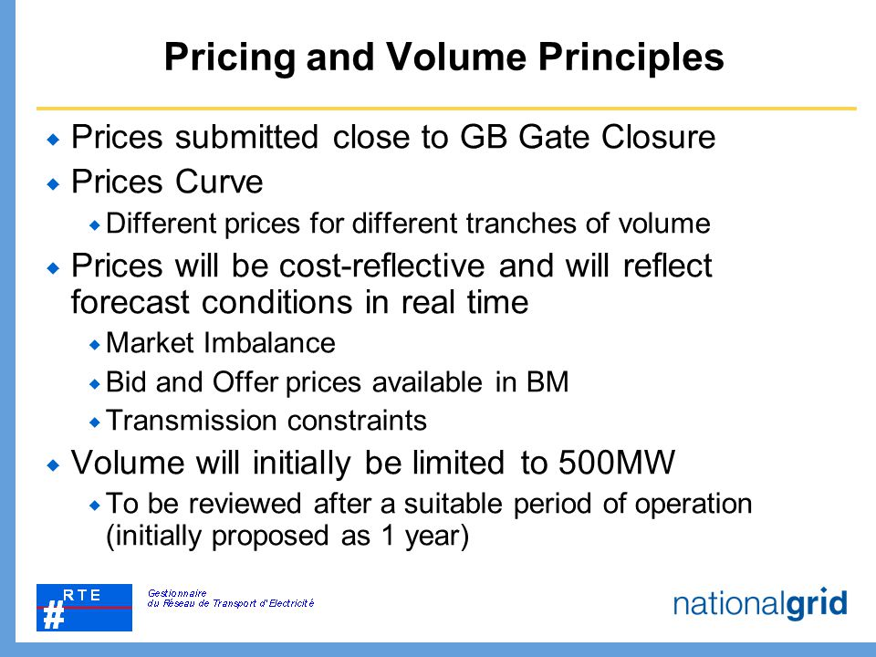 Pricing and Volume Principles  Prices submitted close to GB Gate Closure  Prices Curve  Different prices for different tranches of volume  Prices