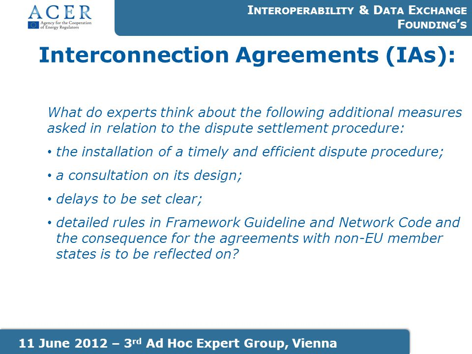 Interconnection Agreements (IAs): I NTEROPERABILITY & D ATA E XCHANGE F OUNDING ' S 11 June 2012 – 3 rd Ad Hoc Expert Group, Vienna What do experts th