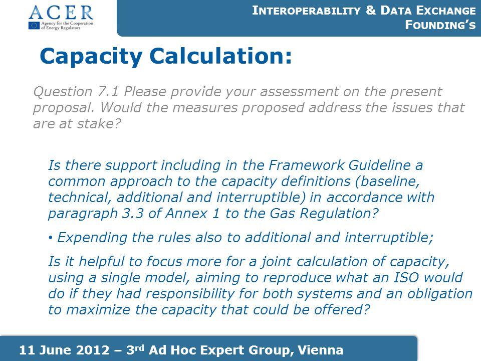 Capacity Calculation: I NTEROPERABILITY & D ATA E XCHANGE F OUNDING ' S 11 June 2012 – 3 rd Ad Hoc Expert Group, Vienna Question 7.1 Please provide yo