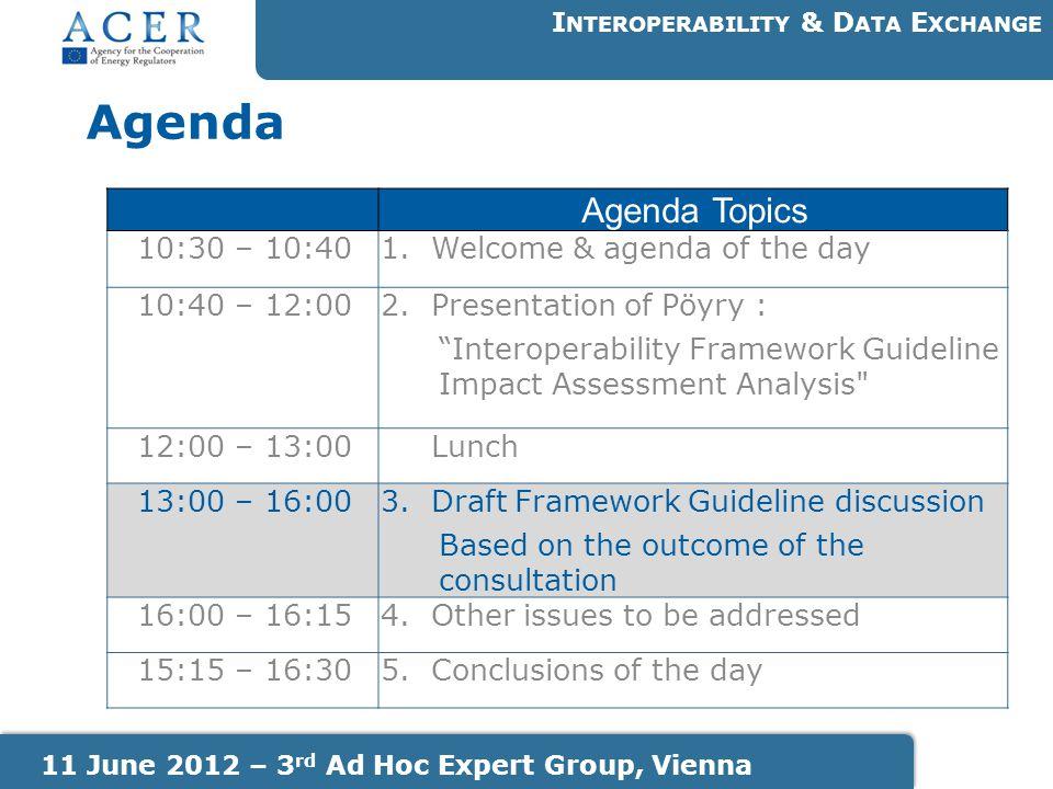 "Agenda Topics 10:30 – 10:401. Welcome & agenda of the day 10:40 – 12:002. Presentation of Pöyry : ""Interoperability Framework Guideline Impact Assessm"