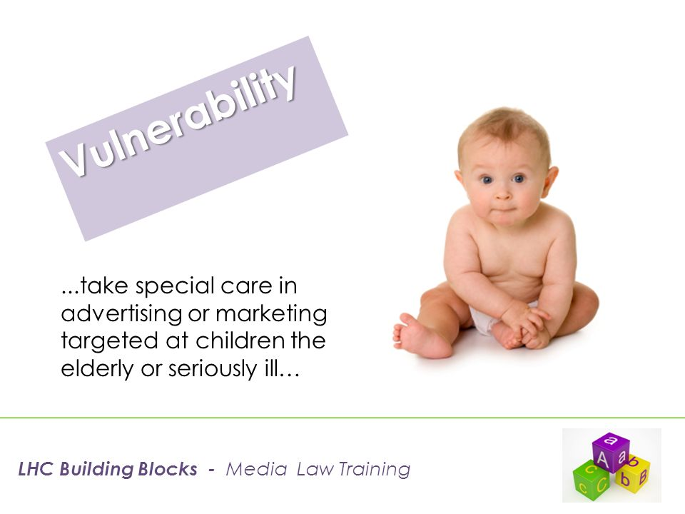 Vulnerability...take special care in advertising or marketing targeted at children the elderly or seriously ill…