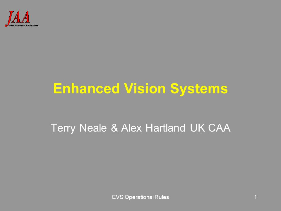 EVS Operational Rules1 Enhanced Vision Systems Terry Neale & Alex Hartland UK CAA