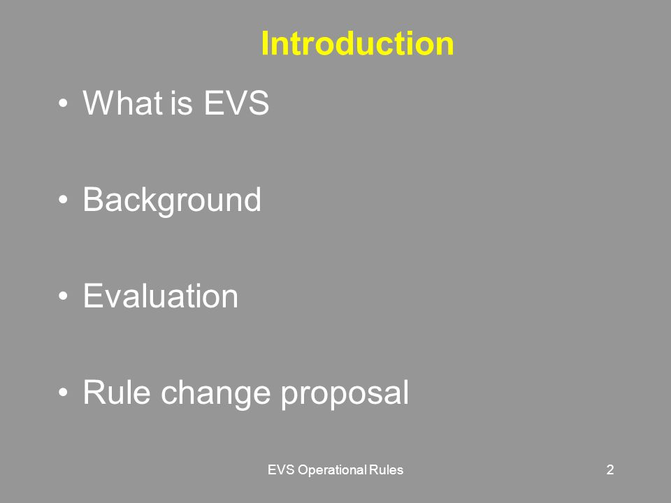 EVS Operational Rules2 Introduction What is EVS Background Evaluation Rule change proposal