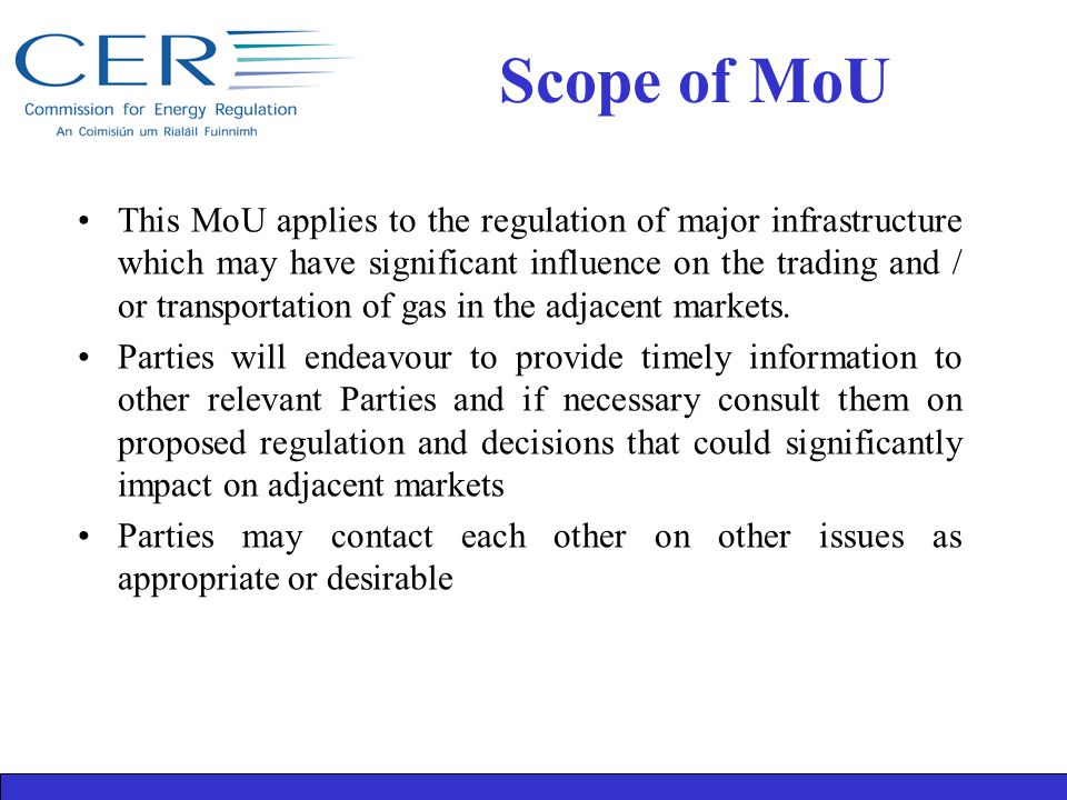 Scope of MoU This MoU applies to the regulation of major infrastructure which may have significant influence on the trading and / or transportation of gas in the adjacent markets.