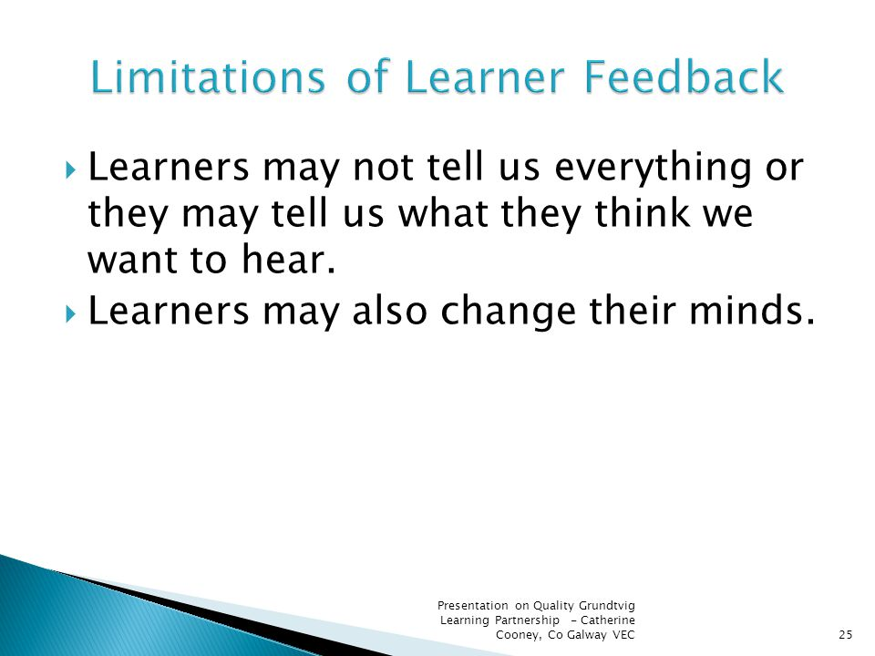  Learners may not tell us everything or they may tell us what they think we want to hear.  Learners may also change their minds. Presentation on Qua