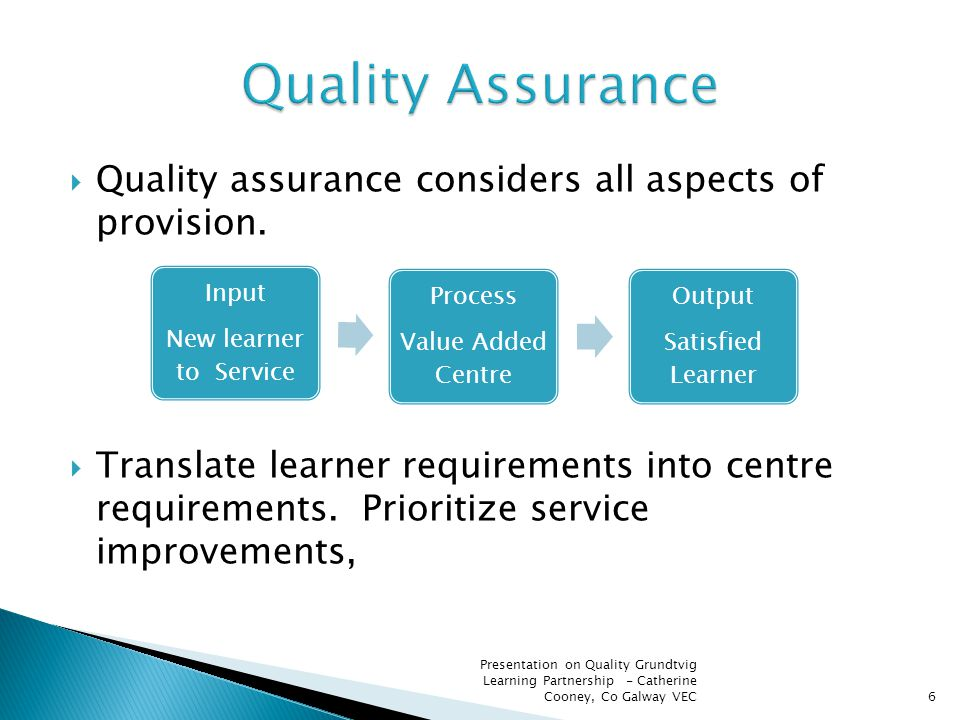  Quality assurance considers all aspects of provision.  Translate learner requirements into centre requirements. Prioritize service improvements, Pr