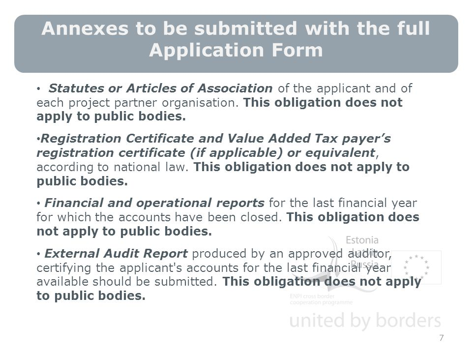 Annexes to be submitted with the full Application Form 7 Statutes or Articles of Association of the applicant and of each project partner organisation.