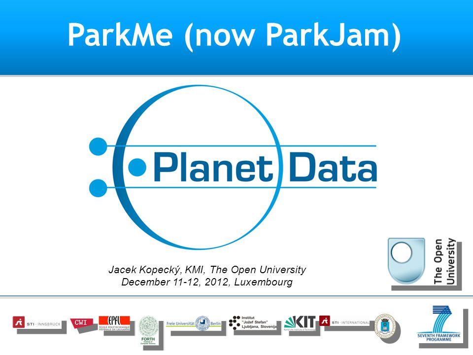 ParkMe (now ParkJam) Jacek Kopecký, KMI, The Open University December 11-12, 2012, Luxembourg