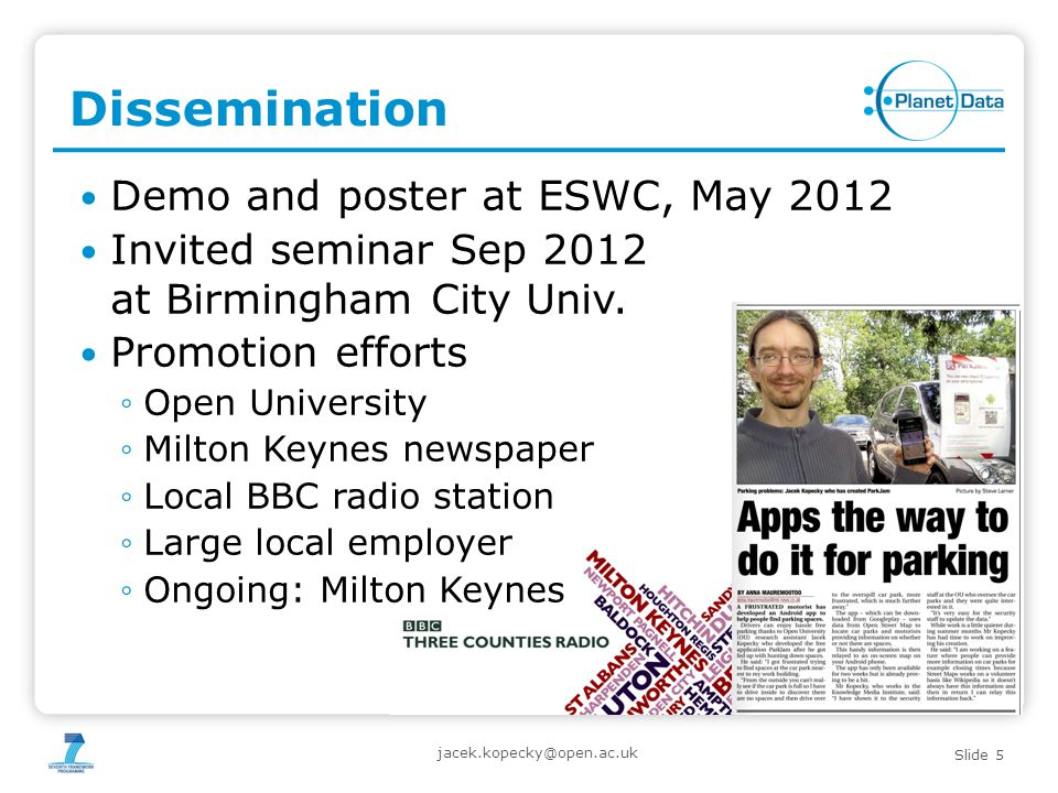 Slide 5 Dissemination Demo and poster at ESWC, May 2012 Invited seminar Sep 2012 at Birmingham City Univ.