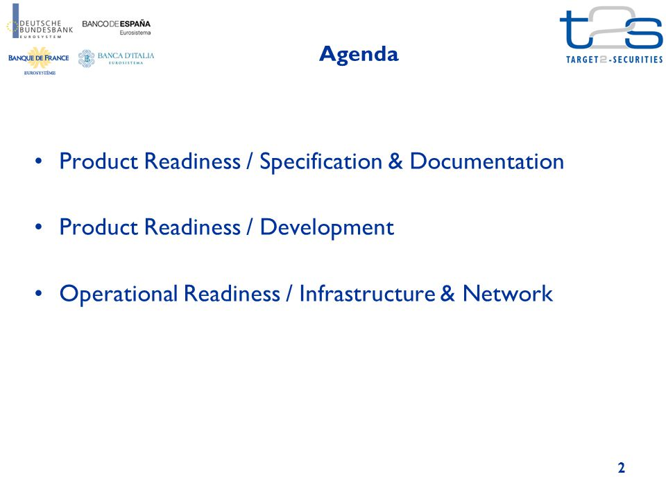 Agenda 2 Product Readiness / Specification & Documentation Product Readiness / Development Operational Readiness / Infrastructure & Network