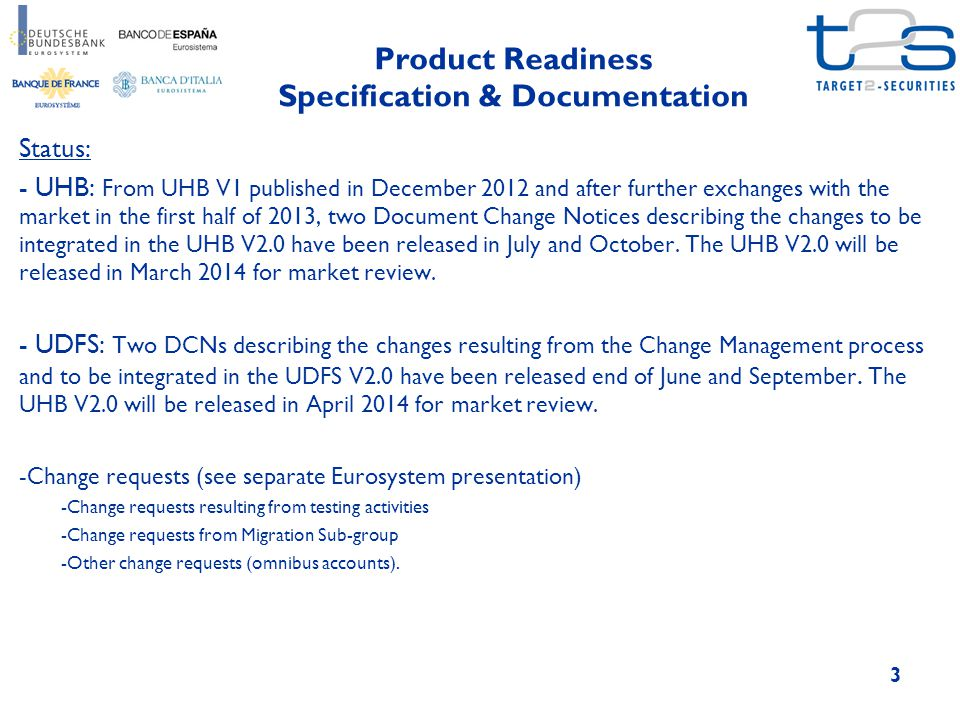 Product Readiness Specification & Documentation 3 Status: - UHB: From UHB V1 published in December 2012 and after further exchanges with the market in the first half of 2013, two Document Change Notices describing the changes to be integrated in the UHB V2.0 have been released in July and October.