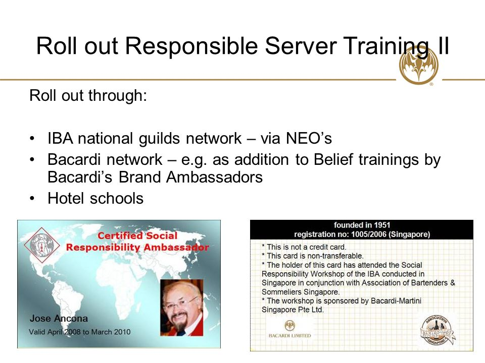 Roll out Responsible Server Training II Roll out through: IBA national guilds network – via NEO's Bacardi network – e.g.