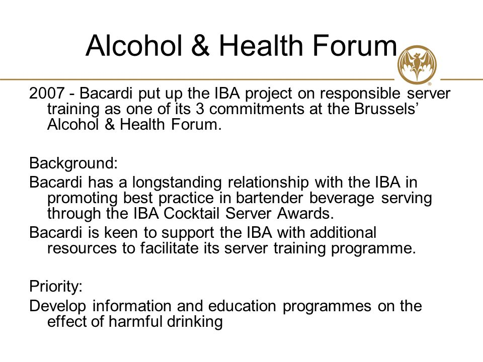 Alcohol & Health Forum 2007 - Bacardi put up the IBA project on responsible server training as one of its 3 commitments at the Brussels' Alcohol & Health Forum.
