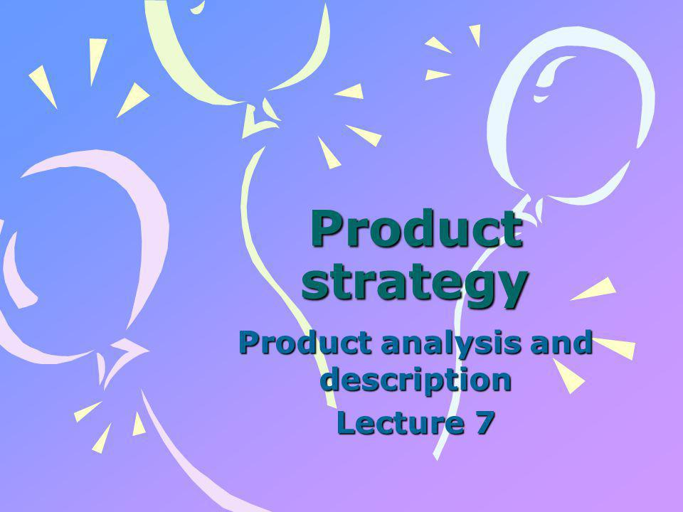 Content- Products Decisions Product and Service Classification System The Product Life Cycle Introduction to product matrices Boston Matrix (Growth/Share) Ansoff's Matrix (Product Market)