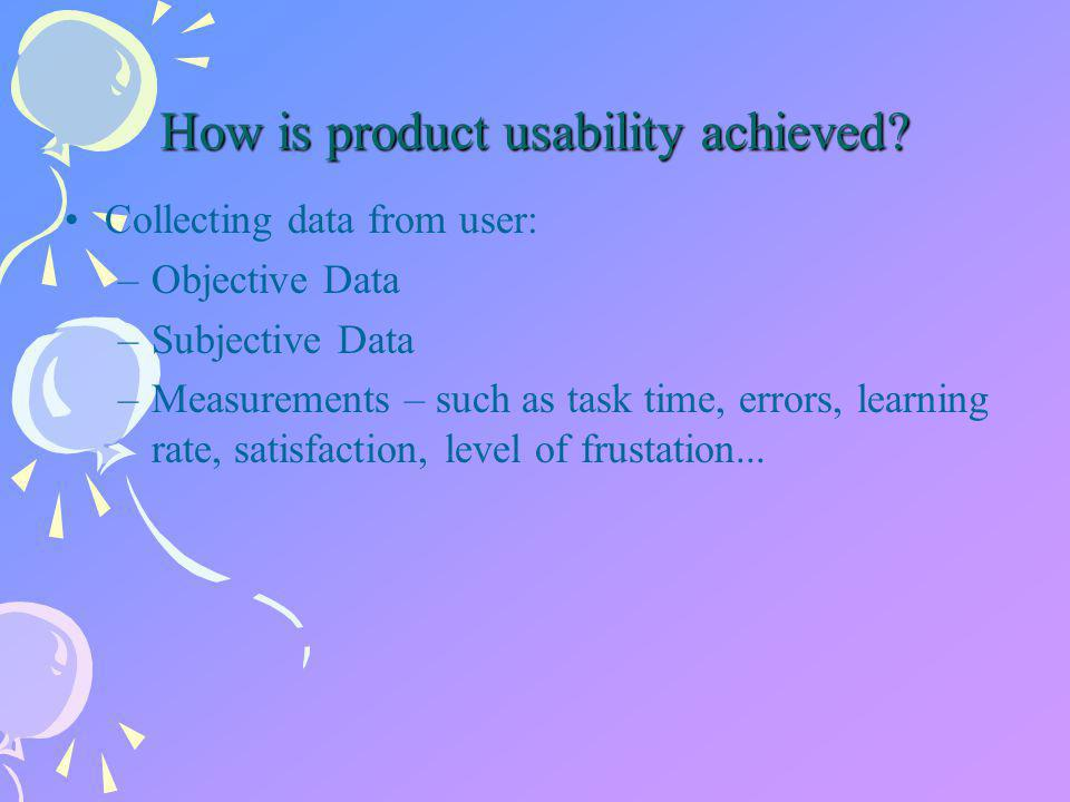 How is product usability achieved.