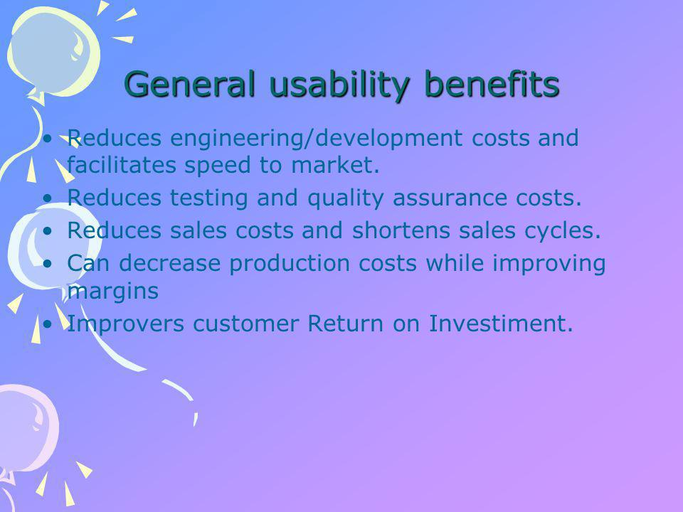 General usability benefits Reduces engineering/development costs and facilitates speed to market.