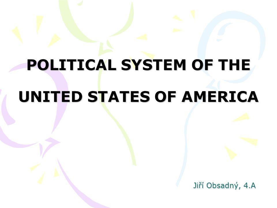 Jiří Obsadný, 4.A POLITICAL SYSTEM OF THE UNITED STATES OF AMERICA