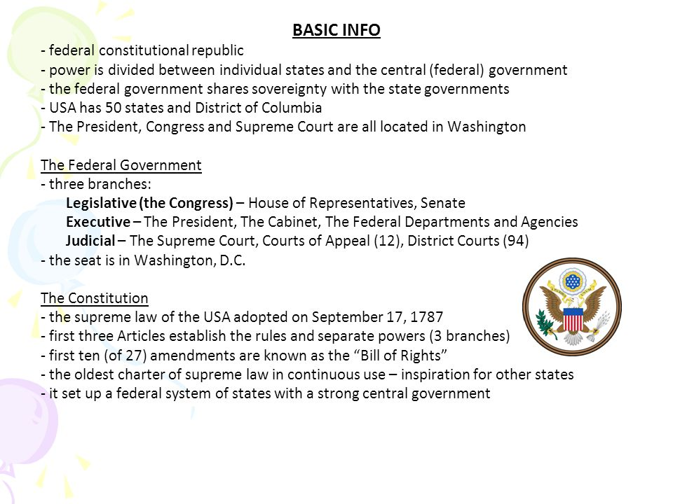 THE CONGRESS (legislative branch) - divided into two chambers: The House of Representatives, The Senate - Lower and Upper house can't be divided – unique in the World - functions: make federal laws, declare war, regulate value of money, establish roads, collect taxes… - today the major parties are Democratic and Republican - Congress may override a presidential veto with a two-thirds majority vote in both chambers - meets in the United States Capitol in Washington, D.C.