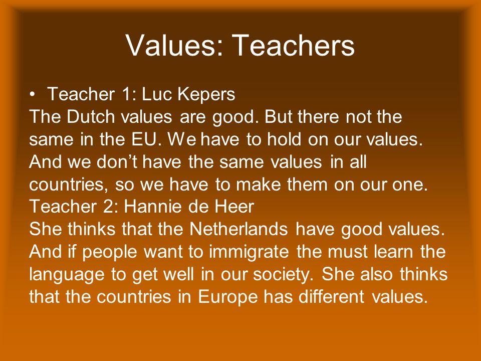 Values: Teachers Teacher 1: Luc Kepers The Dutch values are good.