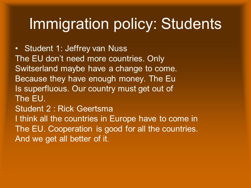 Immigration policy: Students Student 1: Jeffrey van Nuss The EU don't need more countries.