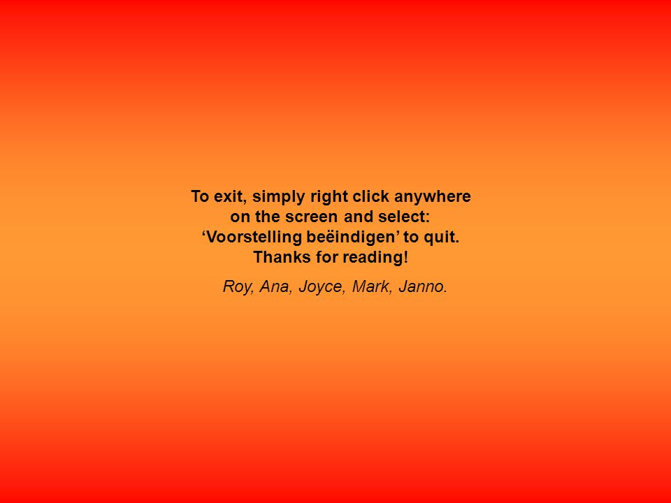 To exit, simply right click anywhere on the screen and select: 'Voorstelling beëindigen' to quit.
